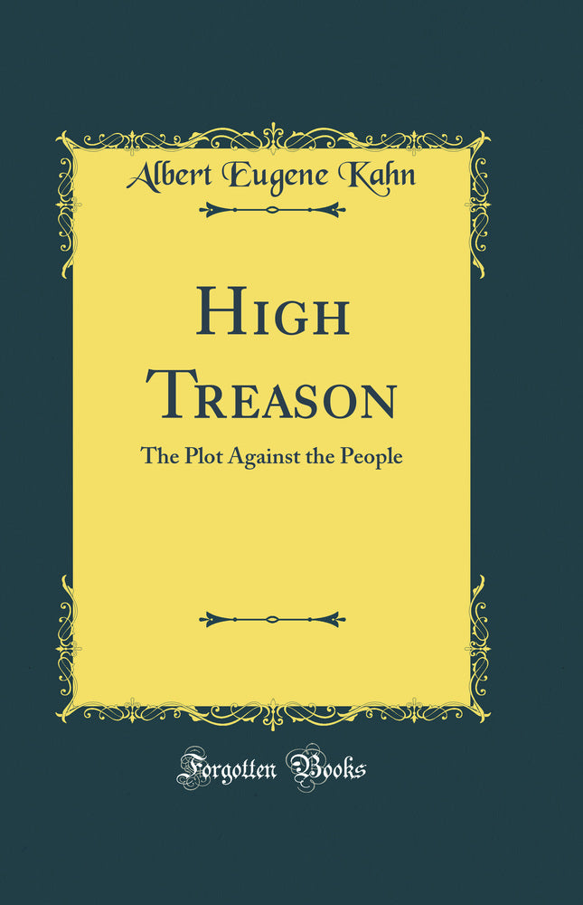 High Treason: The Plot Against the People (Classic Reprint)