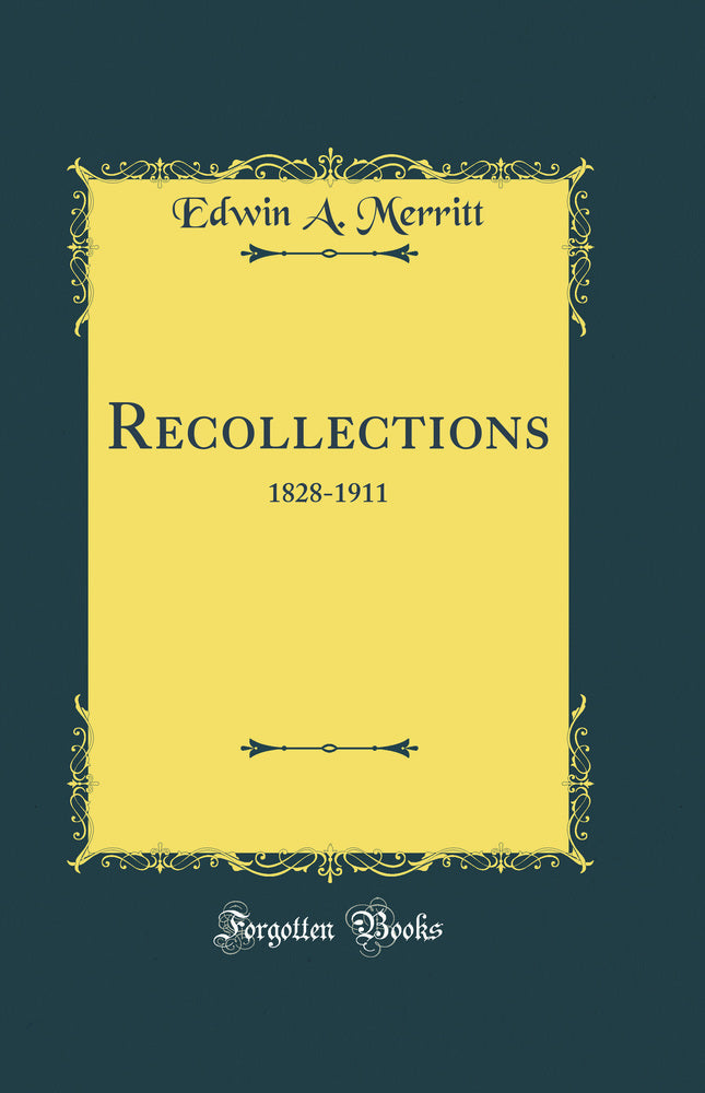 Recollections: 1828-1911 (Classic Reprint)