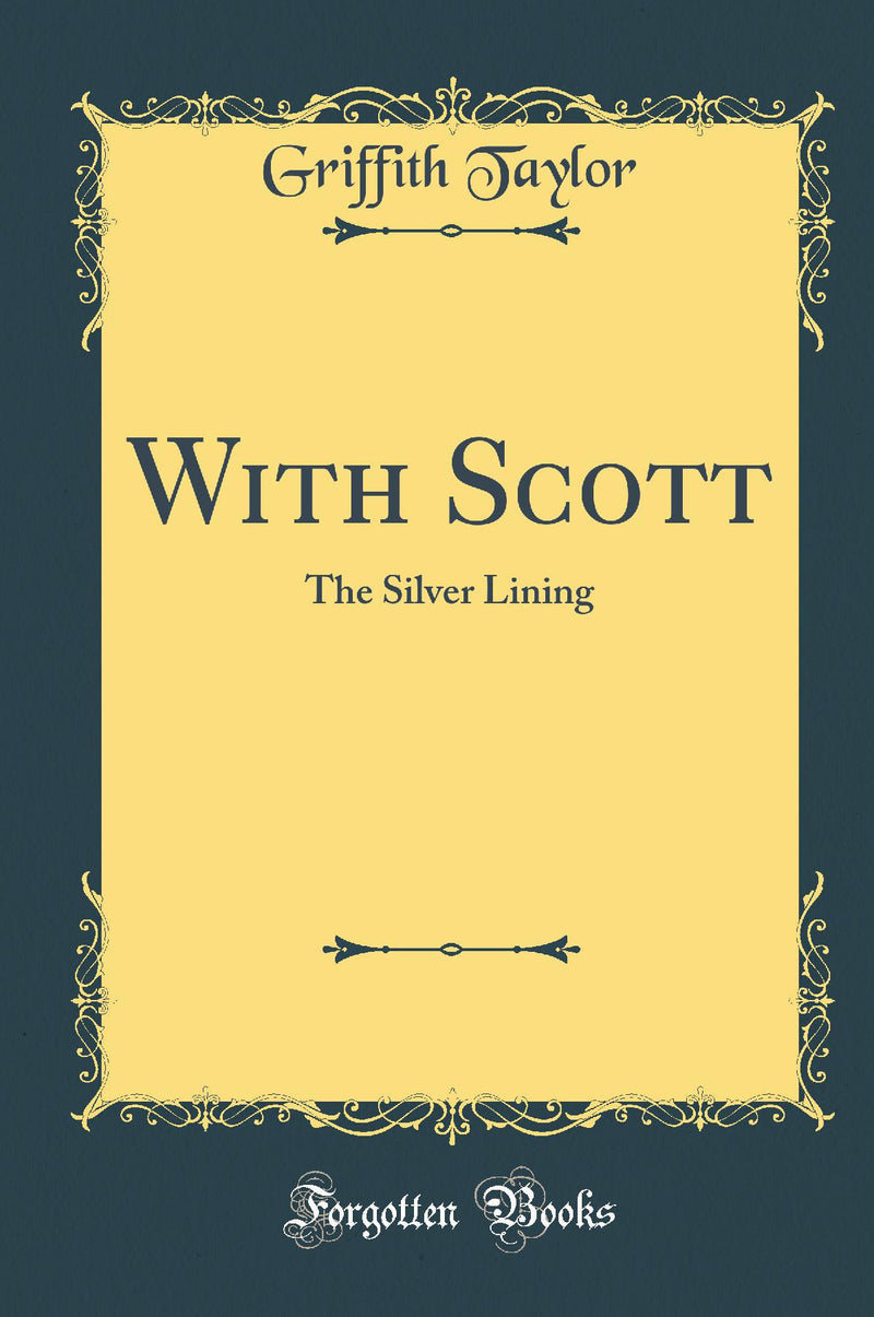 With Scott: The Silver Lining (Classic Reprint)