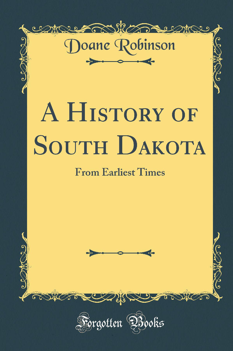 A History of South Dakota: From Earliest Times (Classic Reprint)