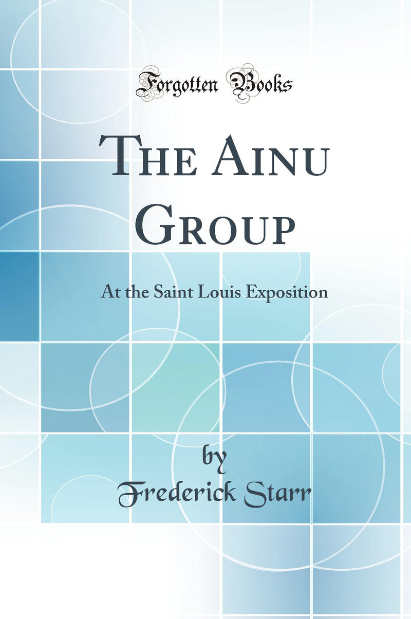 The Ainu Group: At the Saint Louis Exposition (Classic Reprint)