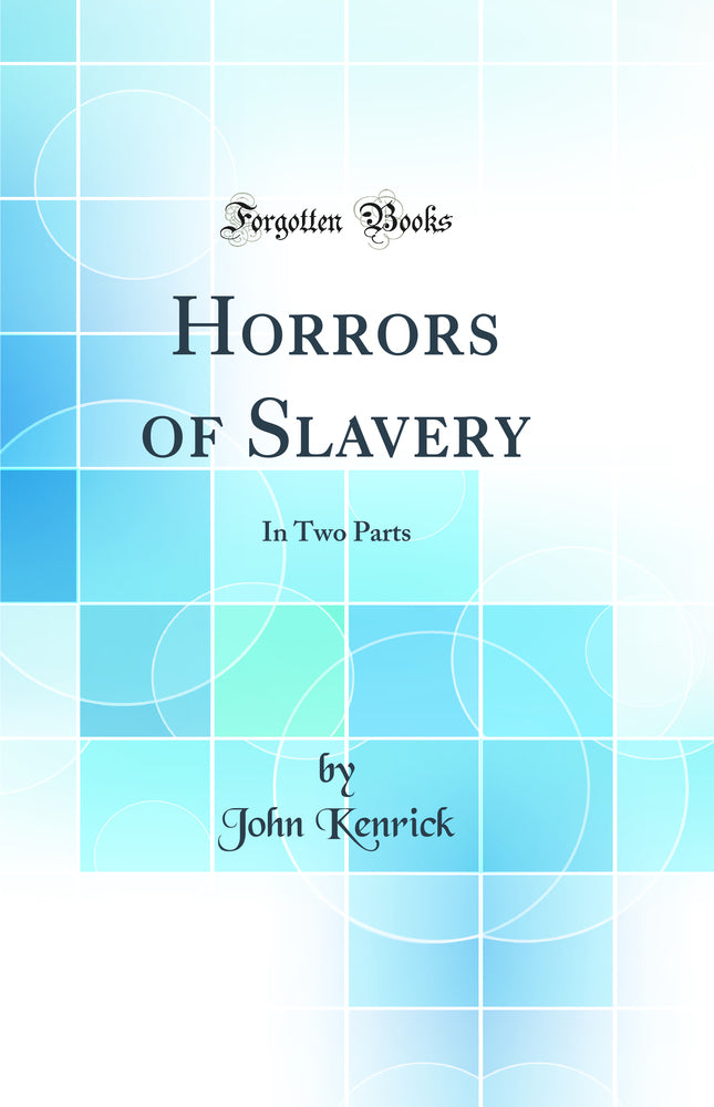 Horrors of Slavery: In Two Parts (Classic Reprint)