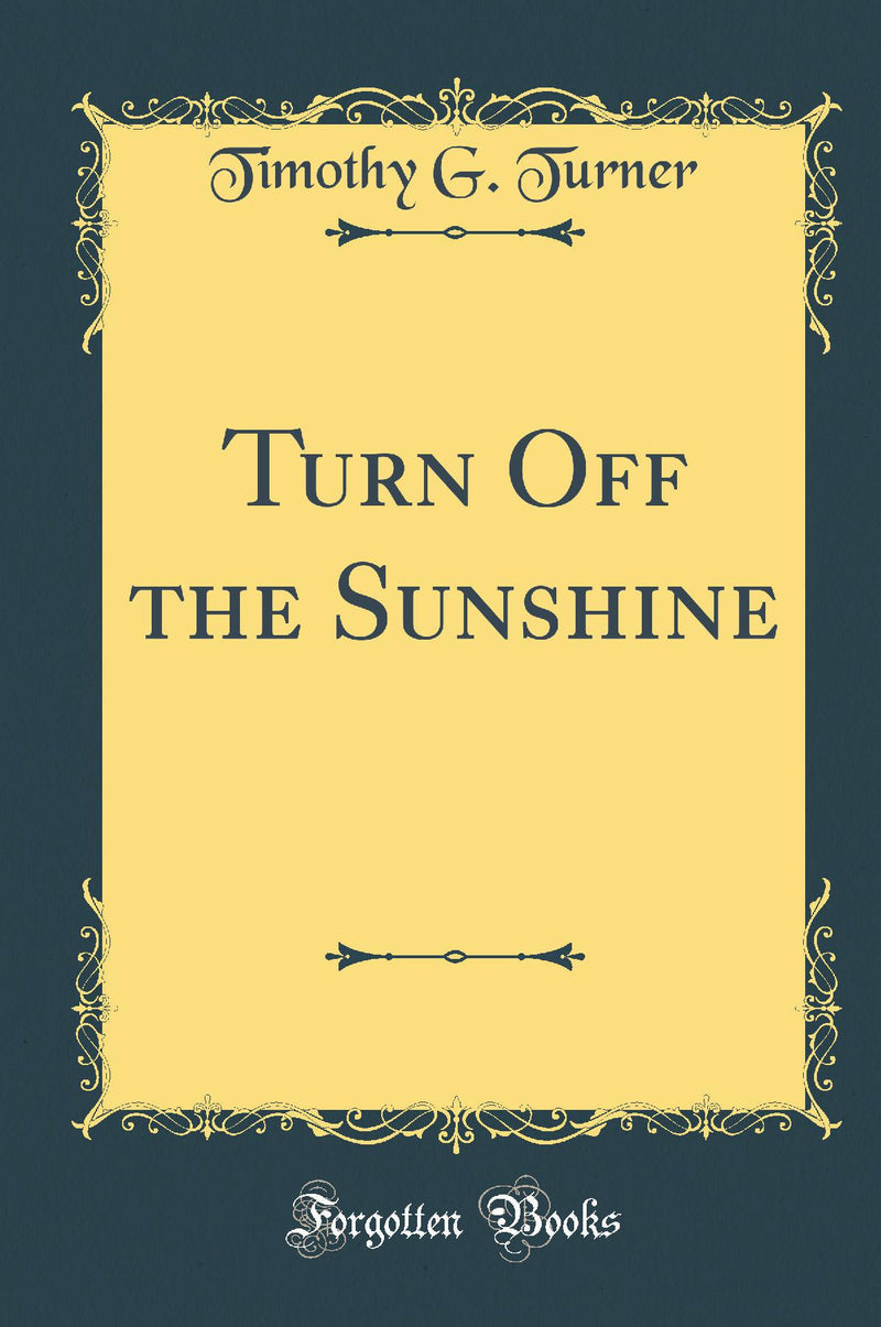 Turn Off the Sunshine (Classic Reprint)