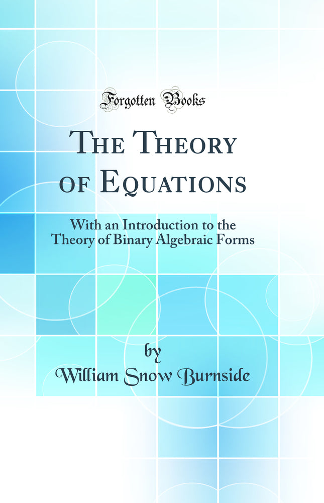 The Theory of Equations: With an Introduction to the Theory of Binary Algebraic Forms (Classic Reprint)