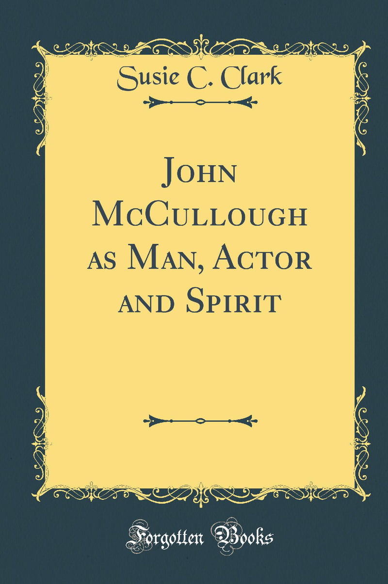 John McCullough as Man, Actor and Spirit (Classic Reprint)