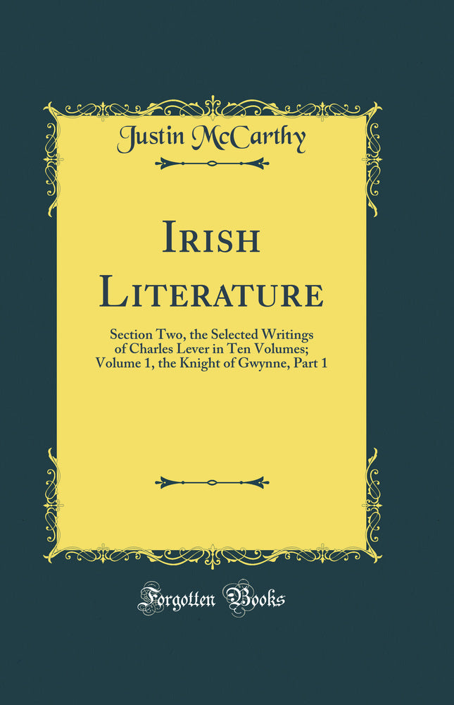 Irish Literature: Section Two, the Selected Writings of Charles Lever in Ten Volumes; Volume 1, the Knight of Gwynne, Part 1 (Classic Reprint)