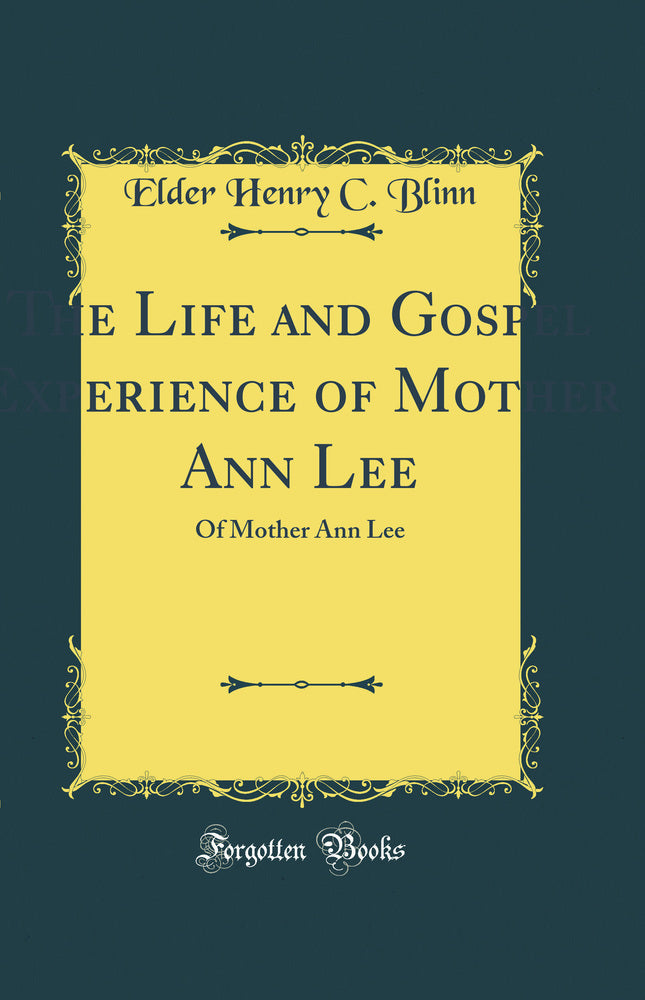 The Life and Gospel Experience of Mother Ann Lee: Of Mother Ann Lee (Classic Reprint)