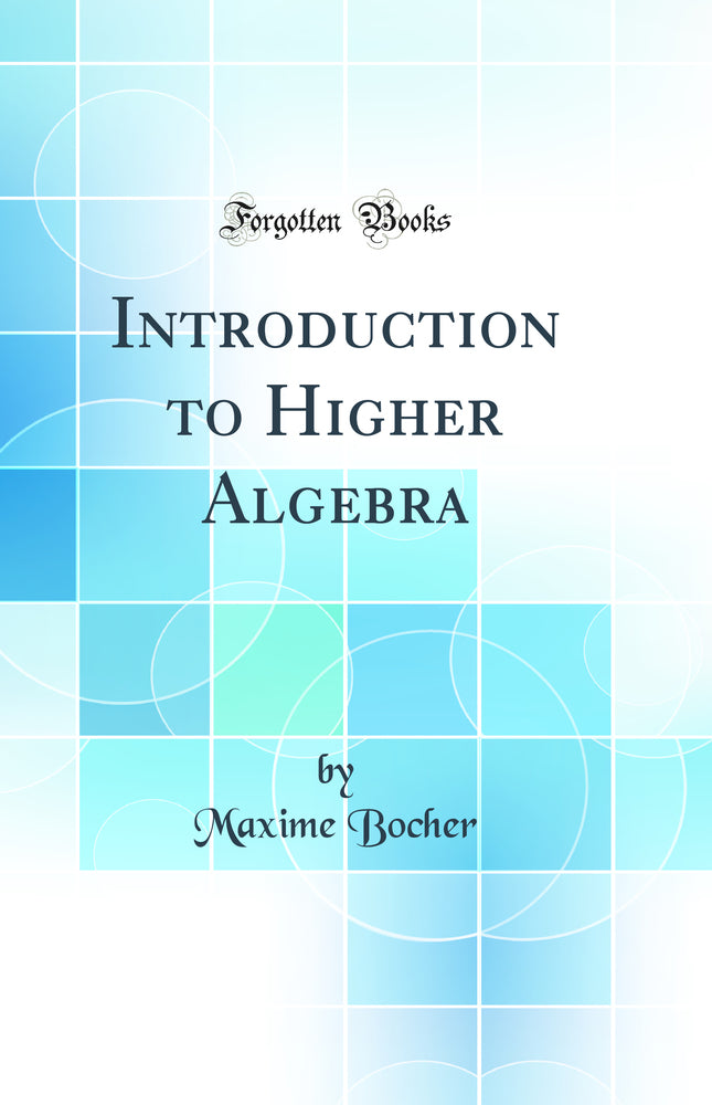 Introduction to Higher Algebra (Classic Reprint)