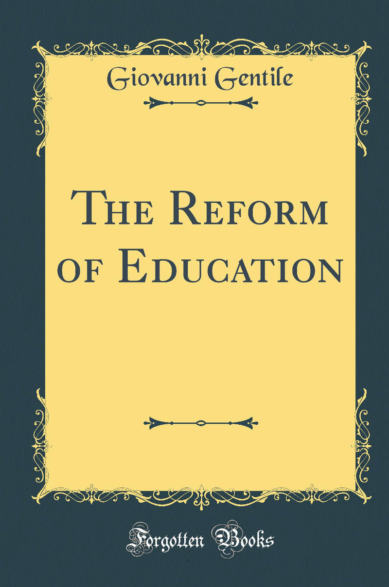 The Reform of Education (Classic Reprint)