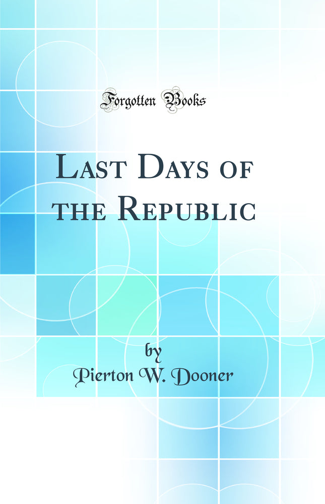 Last Days of the Republic (Classic Reprint)