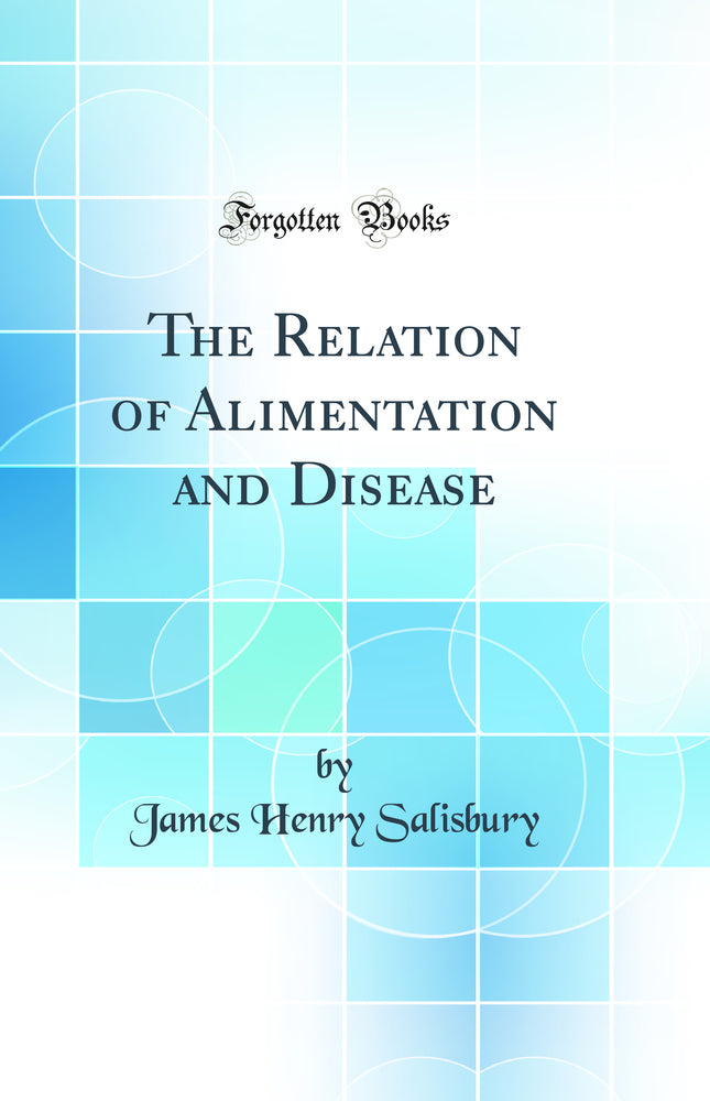 The Relation of Alimentation and Disease (Classic Reprint)