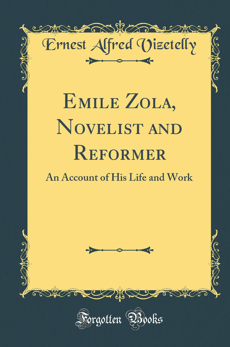 Emile Zola, Novelist and Reformer: An Account of His Life and Work (Classic Reprint)