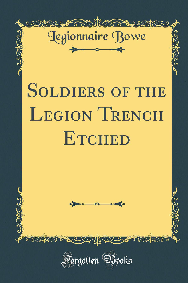 Soldiers of the Legion Trench Etched (Classic Reprint)