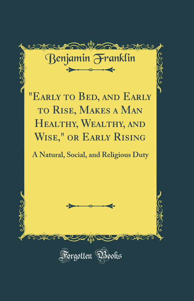 """Early to Bed, and Early to Rise, Makes a Man Healthy, Wealthy, and Wise,"" or Early Rising: A Natural, Social, and Religious Duty (Classic Reprint)"