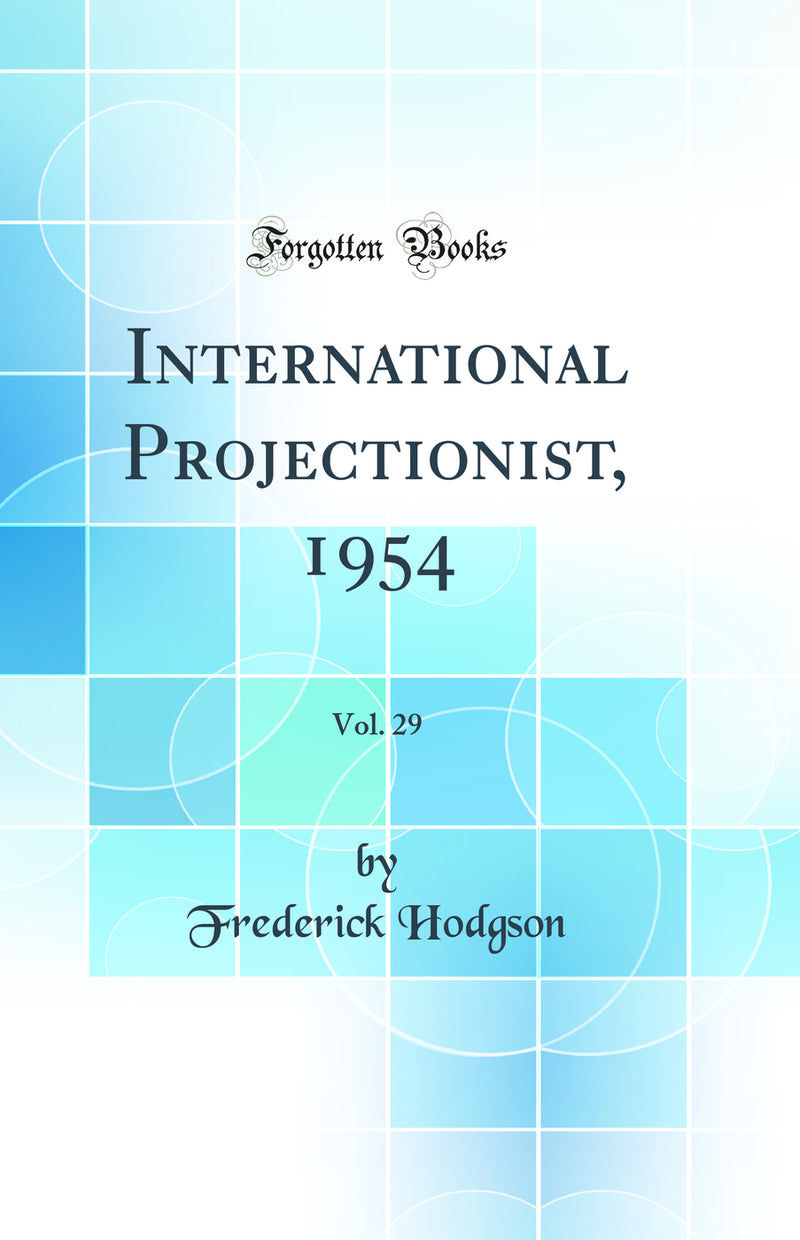 International Projectionist, 1954, Vol. 29 (Classic Reprint)