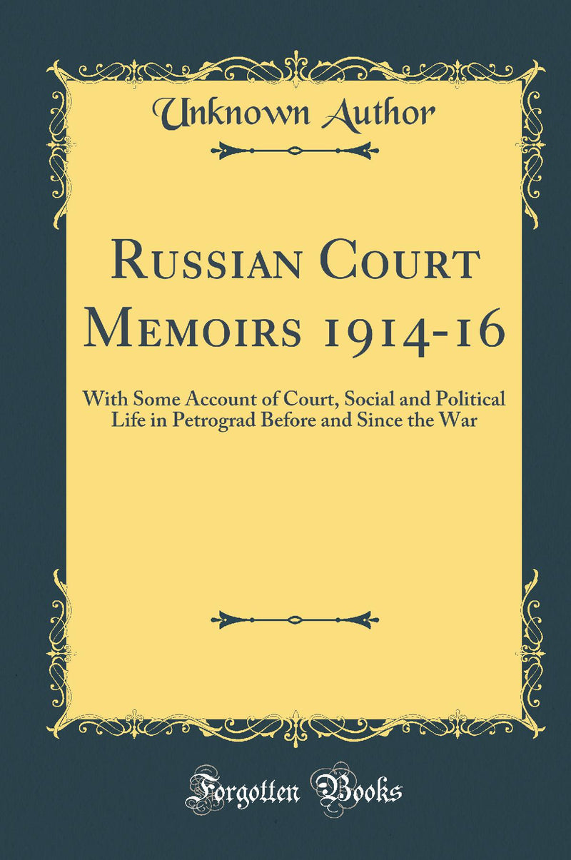 Russian Court Memoirs 1914-16: With Some Account of Court, Social and Political Life in Petrograd Before and Since the War (Classic Reprint)