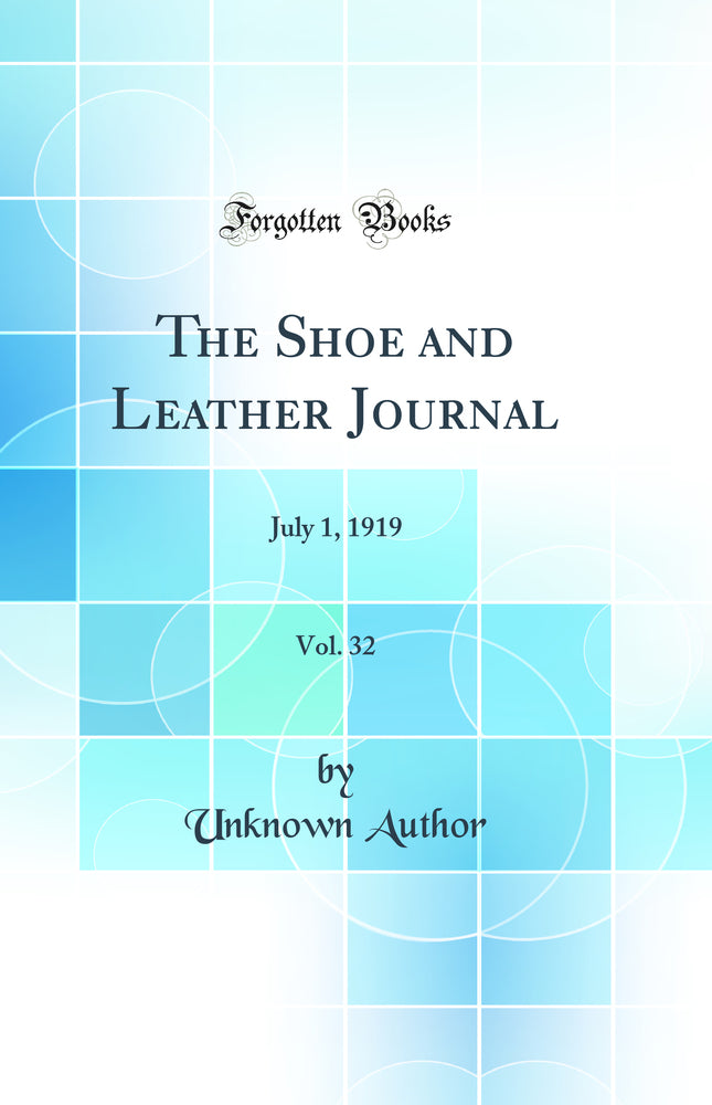 The Shoe and Leather Journal, Vol. 32: July 1, 1919 (Classic Reprint)