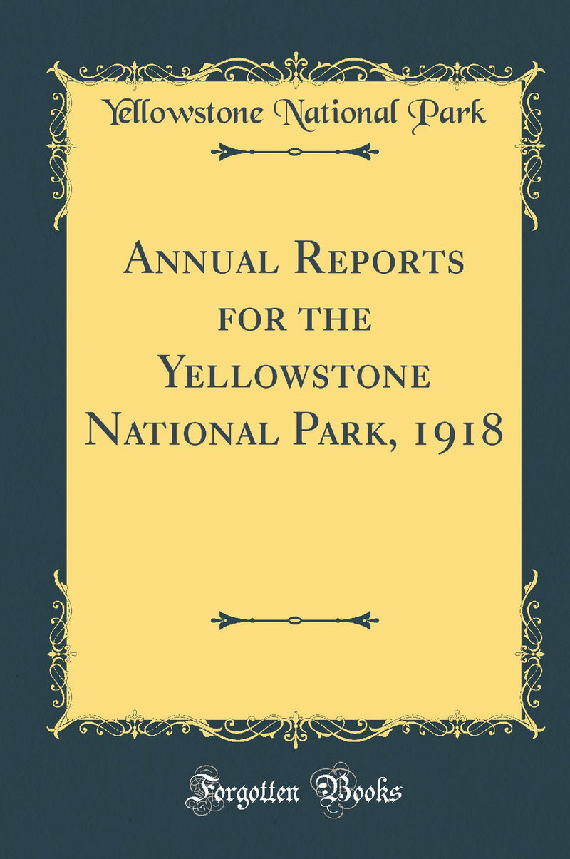 Annual Reports for the Yellowstone National Park, 1918 (Classic Reprint)