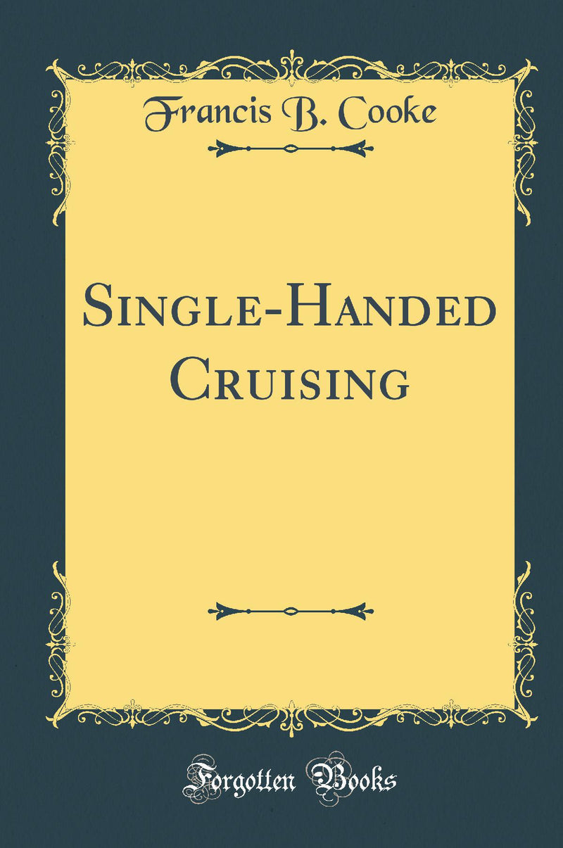 Single-Handed Cruising (Classic Reprint)