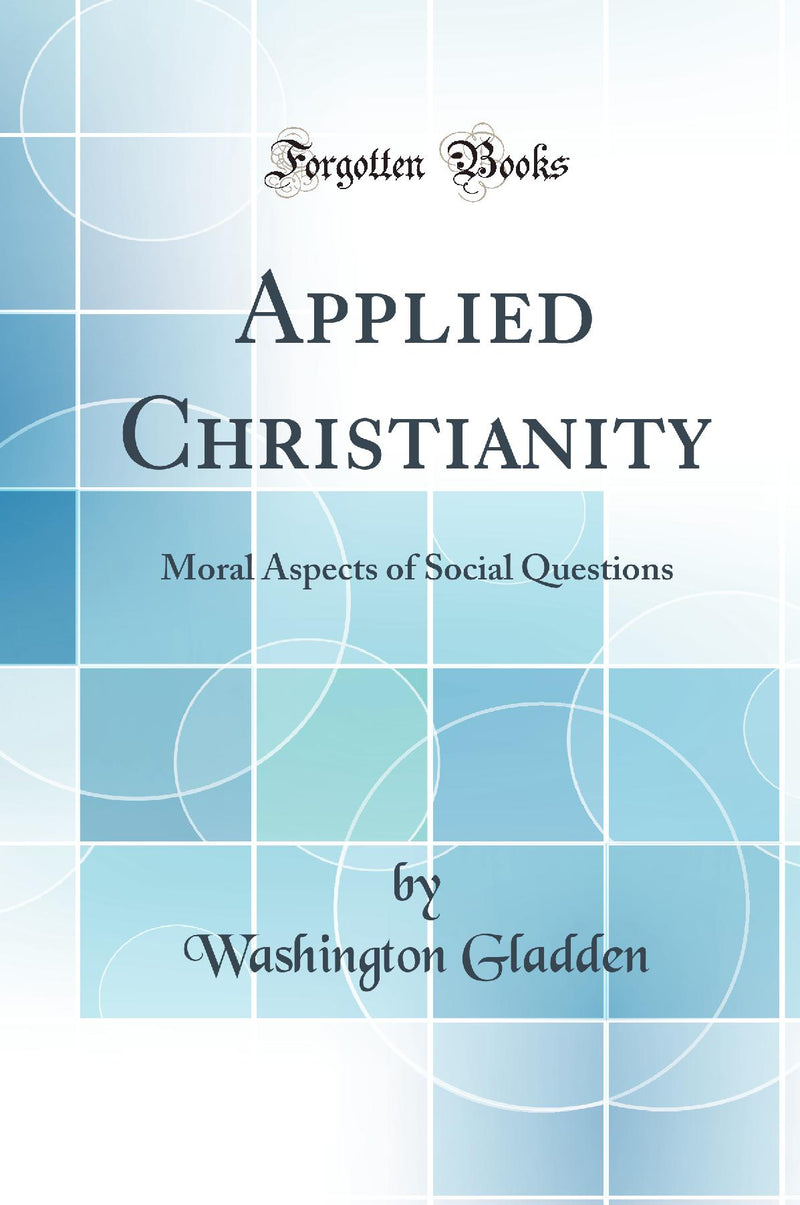 Applied Christianity: Moral Aspects of Social Questions (Classic Reprint)