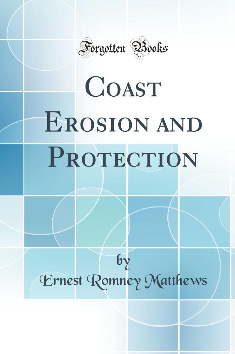 Coast Erosion and Protection (Classic Reprint)