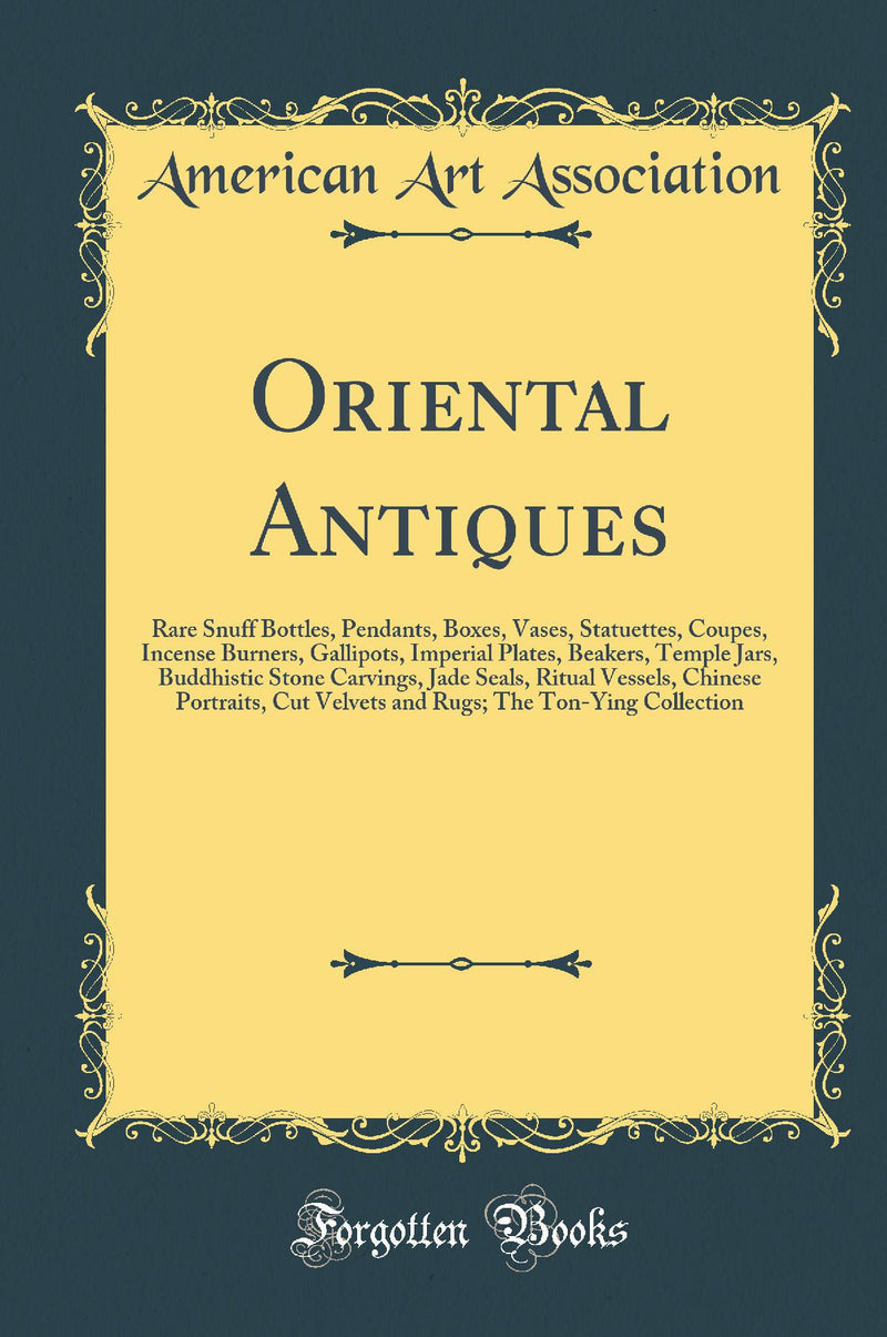 Oriental Antiques: Rare Snuff Bottles, Pendants, Boxes, Vases, Statuettes, Coupes, Incense Burners, Gallipots, Imperial Plates, Beakers, Temple Jars, Buddhistic Stone Carvings, Jade Seals, Ritual Vessels, Chinese Portraits, Cut Velvets and Rugs; The Ton
