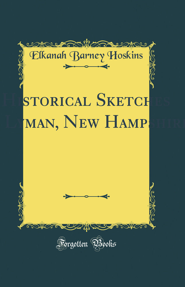 Historical Sketches of Lyman, New Hampshire (Classic Reprint)