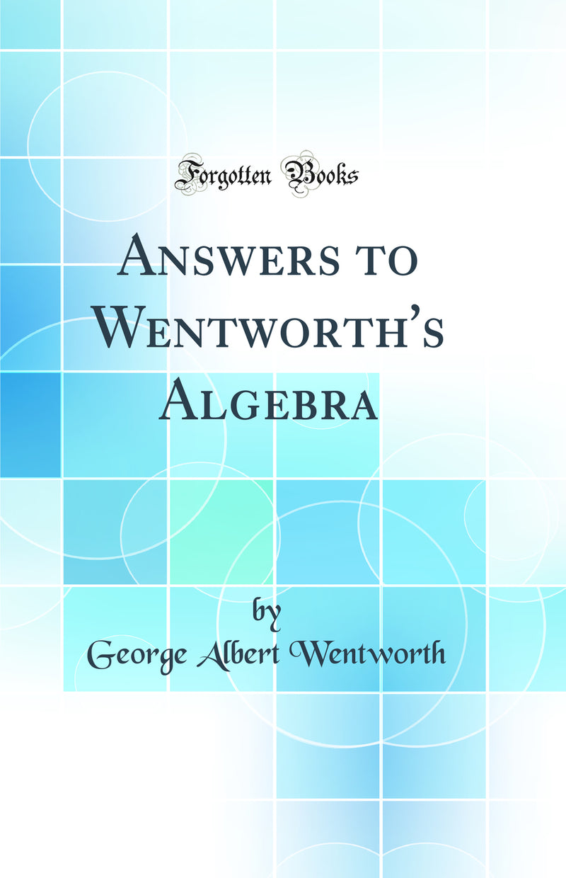 Answers to Wentworth's Algebra (Classic Reprint)