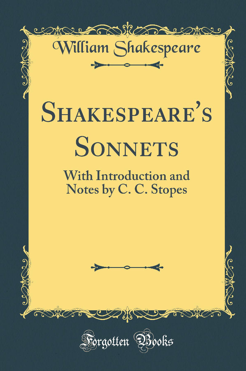 Shakespeare's Sonnets: With Introduction and Notes by C. C. Stopes (Classic Reprint)