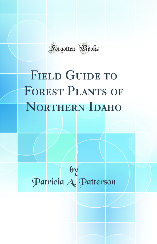 Field Guide to Forest Plants of Northern Idaho (Classic Reprint)