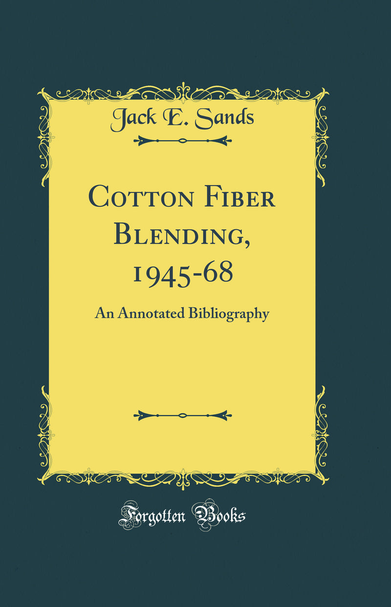 Cotton Fiber Blending, 1945-68: An Annotated Bibliography (Classic Reprint)