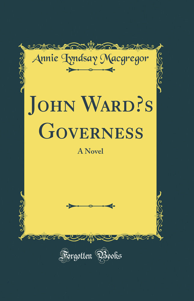 John Ward's Governess: A Novel (Classic Reprint)