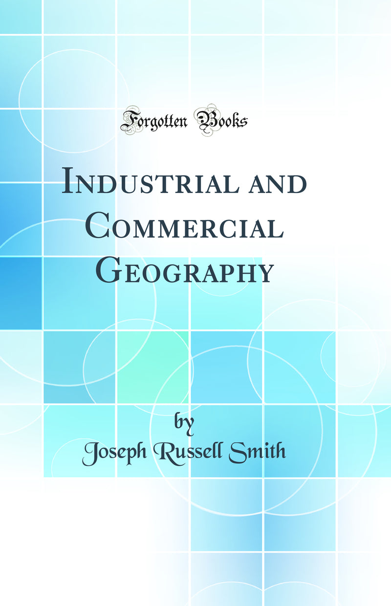 Industrial and Commercial Geography (Classic Reprint)