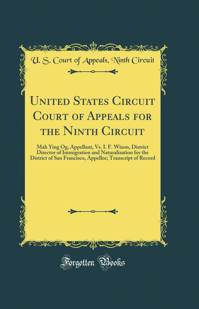 United States Circuit Court of Appeals for the Ninth Circuit: Mah Ying Og, Appellant, Vs. I. F. Wixon, District Director of Immigration and Naturalization for the District of San Francisco, Appellee; Transcript of Record (Classic Reprint)