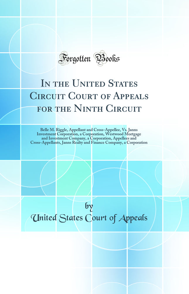 In the United States Circuit Court of Appeals for the Ninth Circuit: Belle M. Riggle, Appellant and Cross-Appellee, Vs. Janns Investment Corporation, a Corporation, Westwood Mortgage and Investment Company, a Corporation, Appellees and Cross-Appellants, J