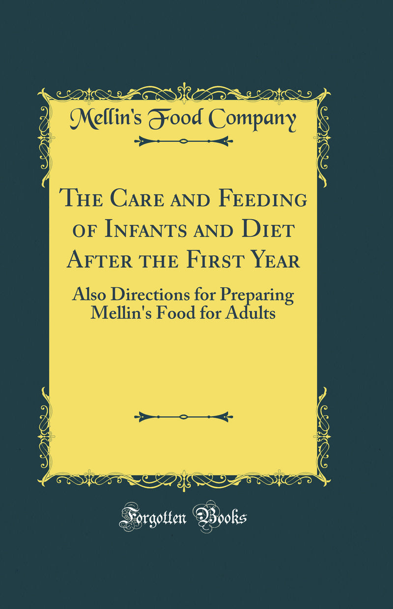 The Care and Feeding of Infants and Diet After the First Year: Also Directions for Preparing Mellin's Food for Adults (Classic Reprint)