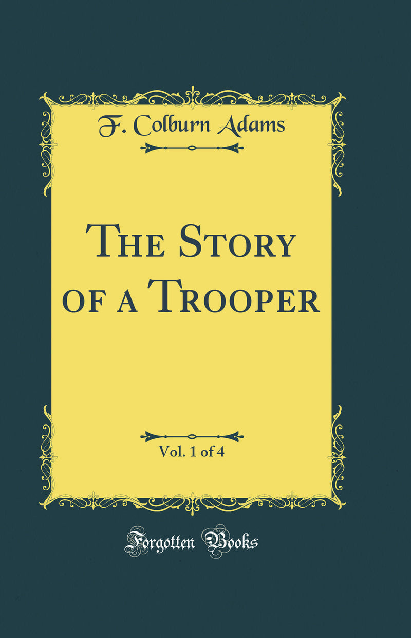 The Story of a Trooper, Vol. 1 of 4 (Classic Reprint)