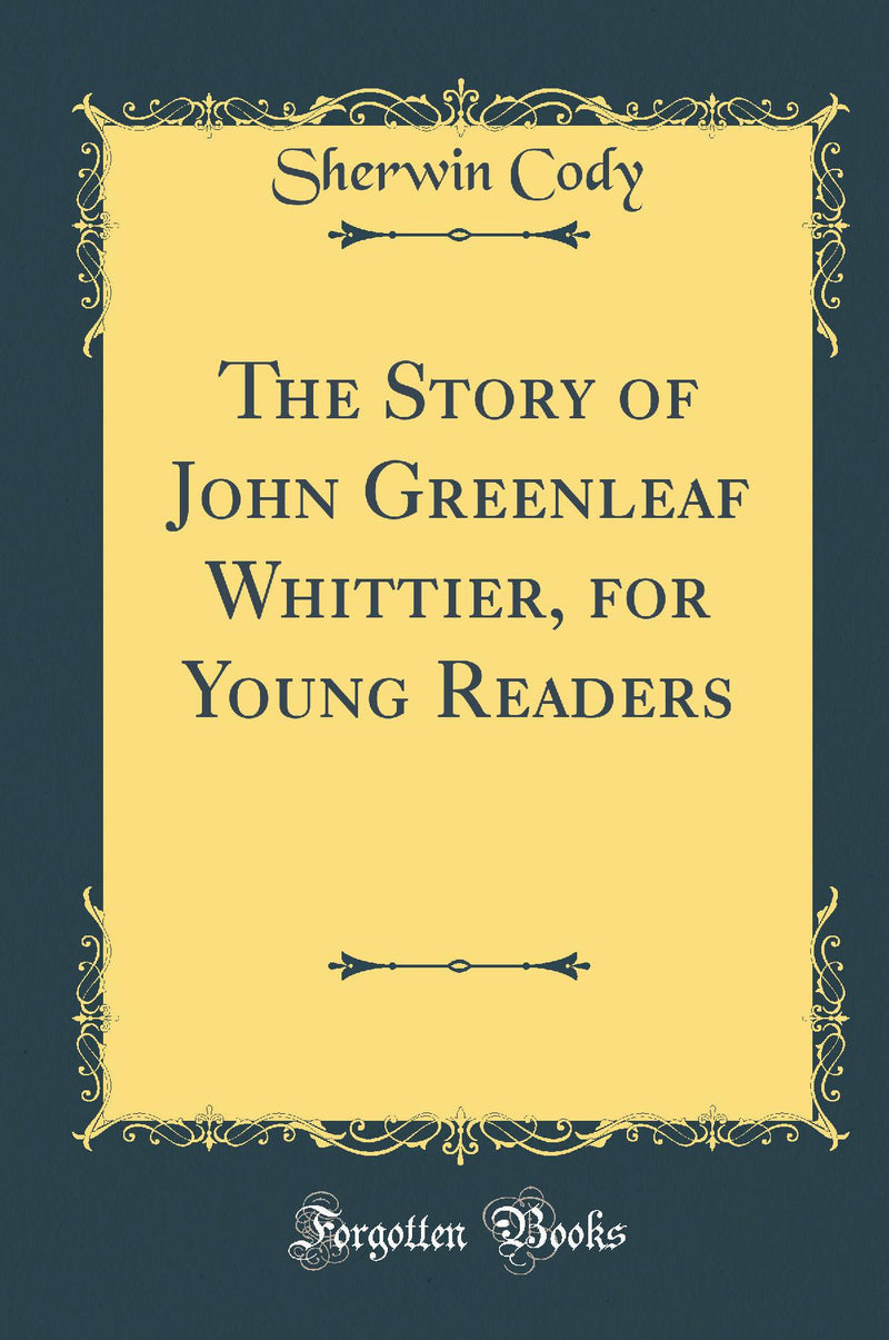 The Story of John Greenleaf Whittier, for Young Readers (Classic Reprint)