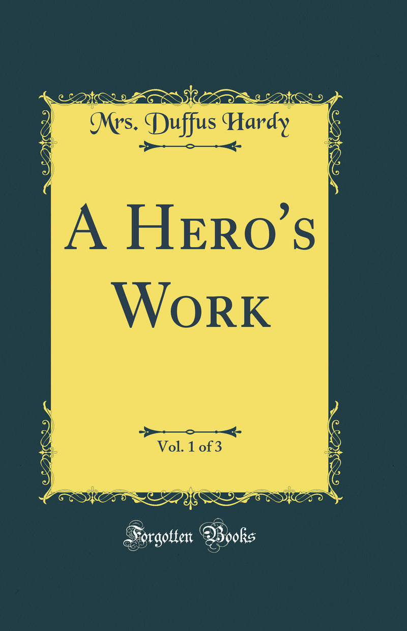 A Hero's Work, Vol. 1 of 3 (Classic Reprint)
