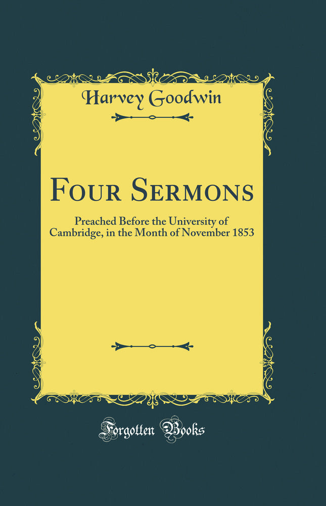 Four Sermons: Preached Before the University of Cambridge, in the Month of November 1853 (Classic Reprint)