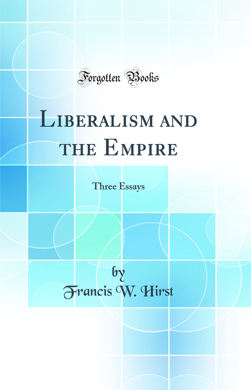 Liberalism and the Empire: Three Essays (Classic Reprint)