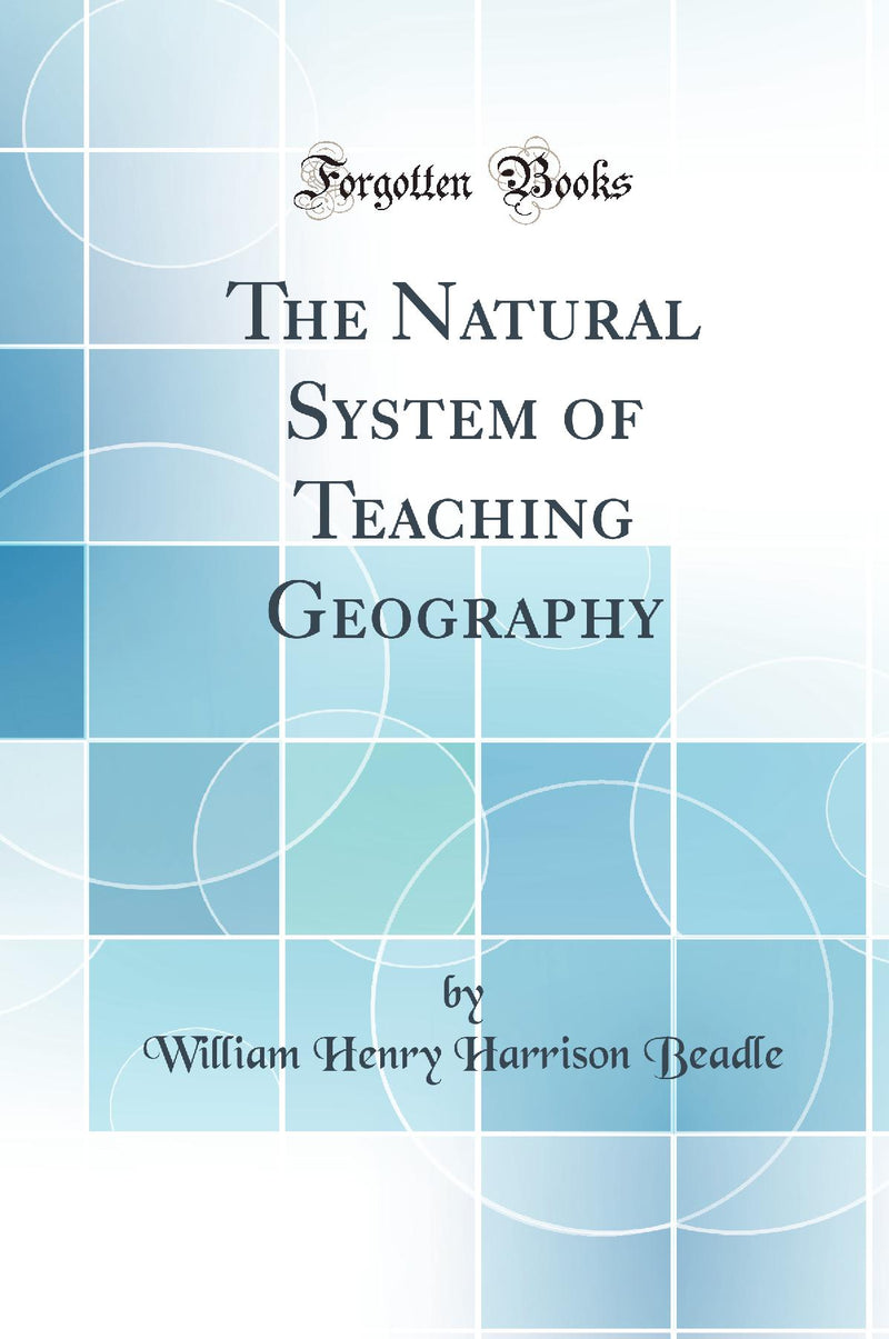 The Natural System of Teaching Geography (Classic Reprint)