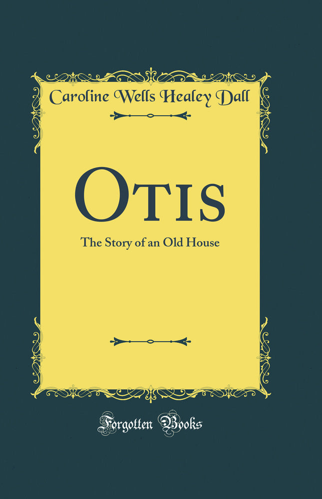 Otis: The Story of an Old House (Classic Reprint)