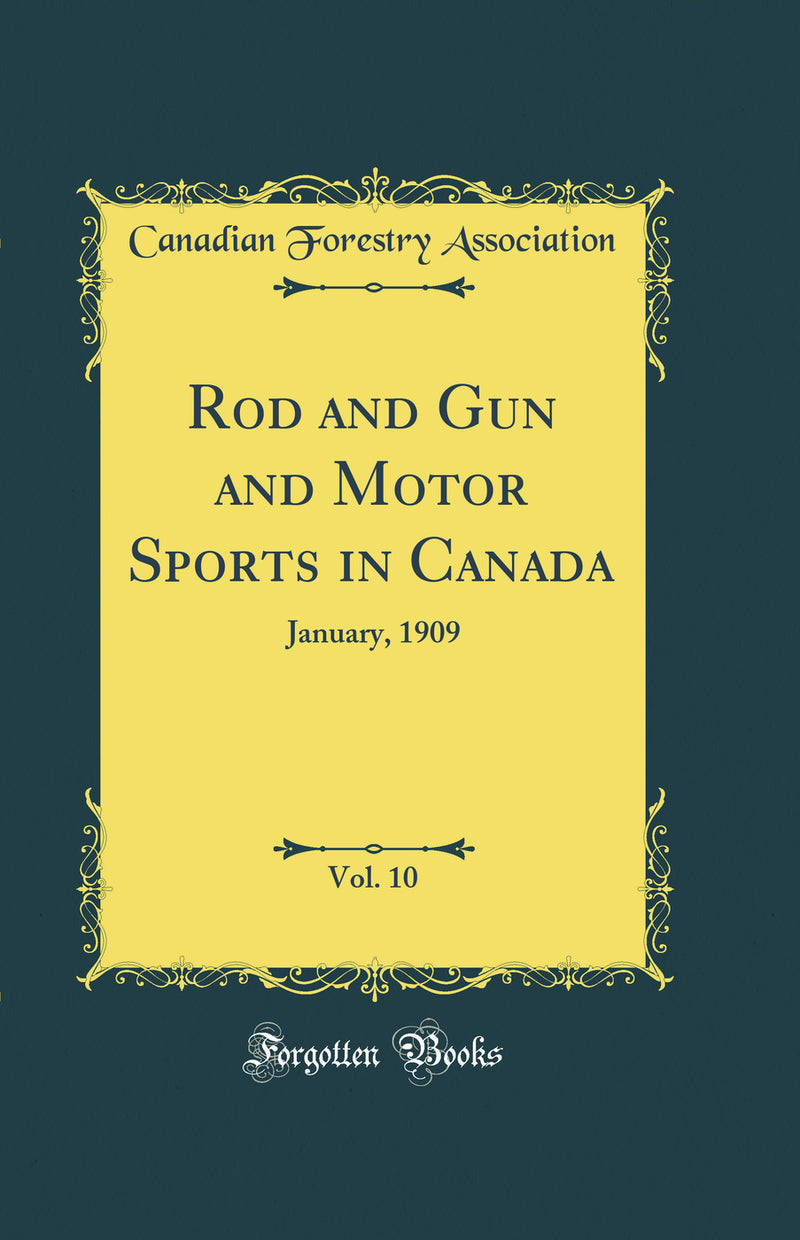 Rod and Gun and Motor Sports in Canada, Vol. 10: January, 1909 (Classic Reprint)