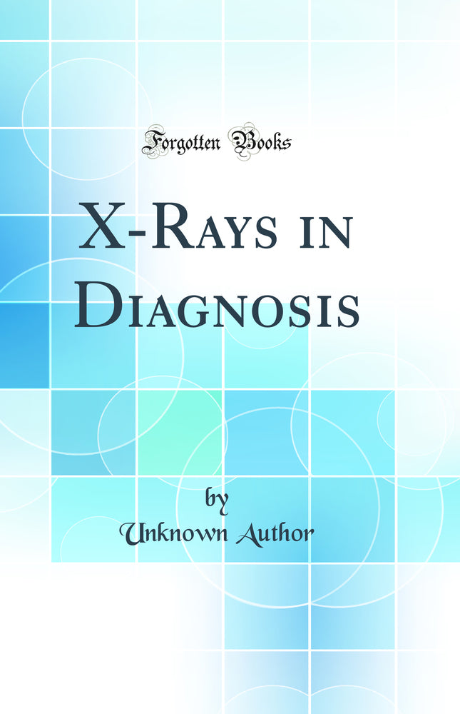 X-Rays in Diagnosis (Classic Reprint)