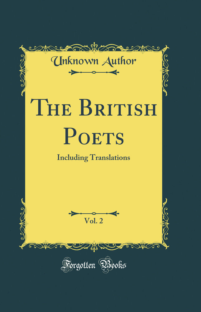 The British Poets, Vol. 2: Including Translations (Classic Reprint)