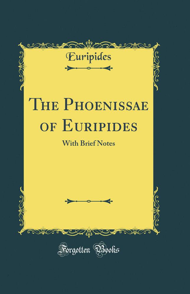 The Phoenissae of Euripides: With Brief Notes (Classic Reprint)