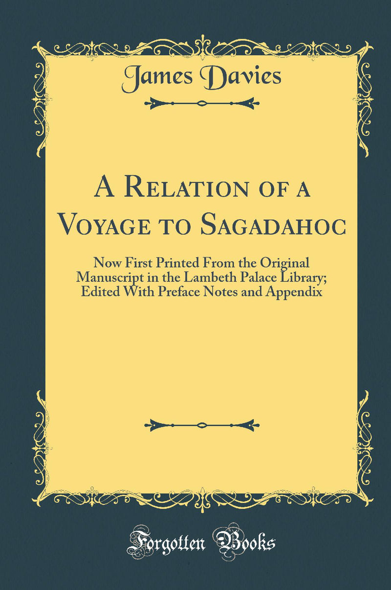 A Relation of a Voyage to Sagadahoc: Now First Printed From the Original Manuscript in the Lambeth Palace Library; Edited With Preface Notes and Appendix (Classic Reprint)