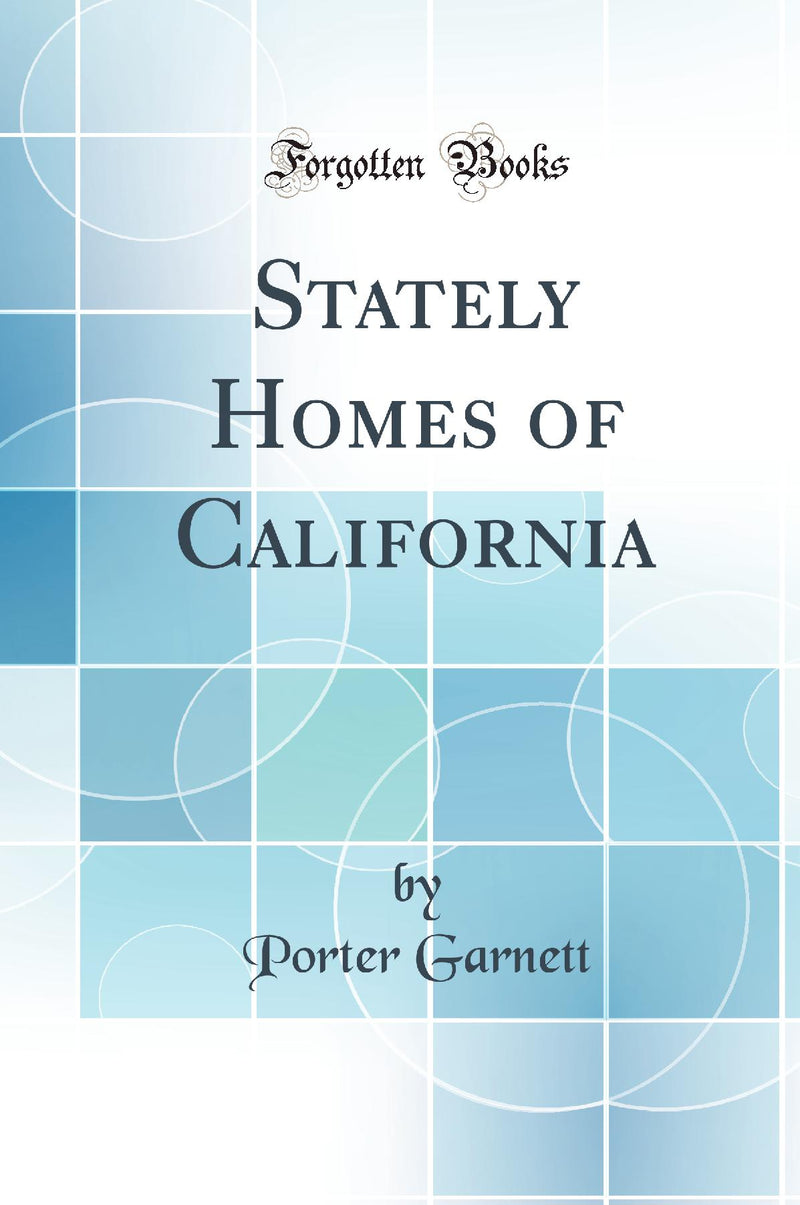 Stately Homes of California (Classic Reprint)