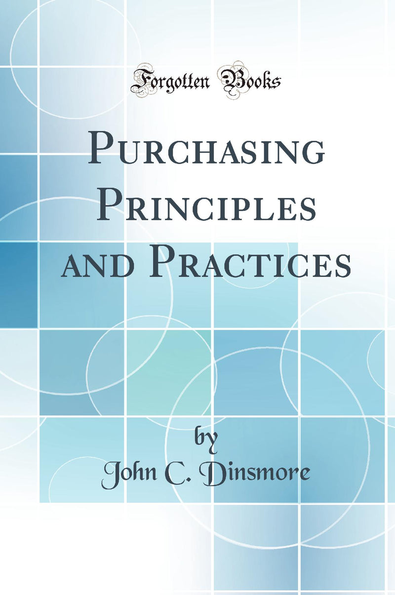 Purchasing Principles and Practices (Classic Reprint)
